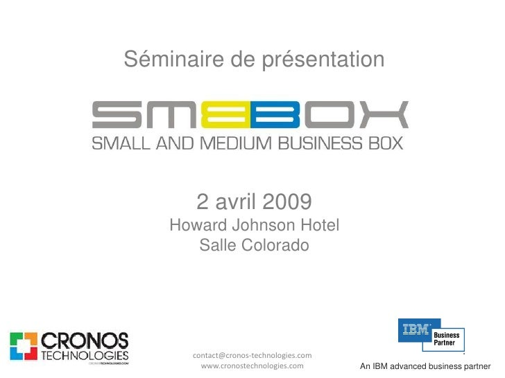 Séminaire de présentation            2 avril 2009     Howard Johnson Hotel        Salle Colorado           contact@cronos-...
