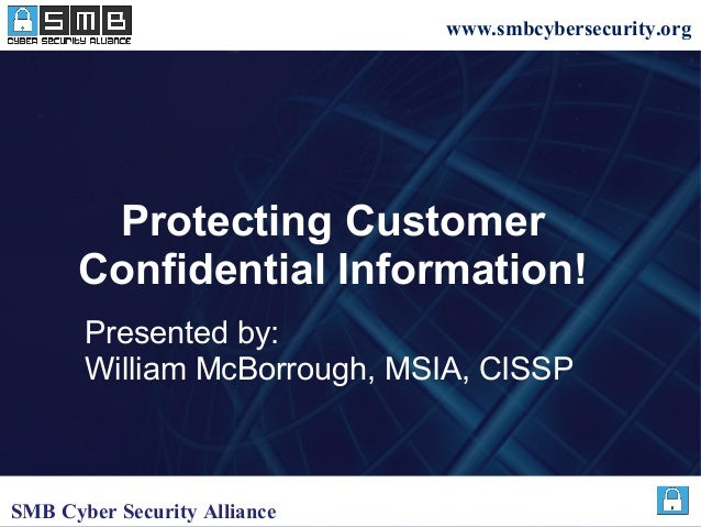 www.smbcybersecurity.org Protecting Customer Confidential Information! Presented by: William McBorrough, MSIA, CISSP SMB C...