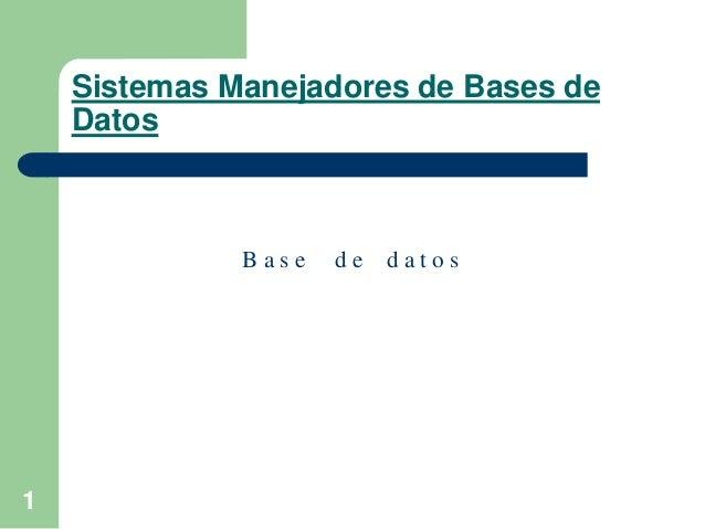 Sistemas Manejadores de Bases de Datos  Base  1  de datos  UAC-FIME, MATI Alicia Guadalupe Valdez Menchaca