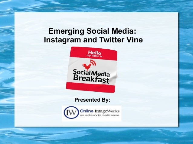 Emerging Social Media: Instagram and Twitter Vine Presented By: