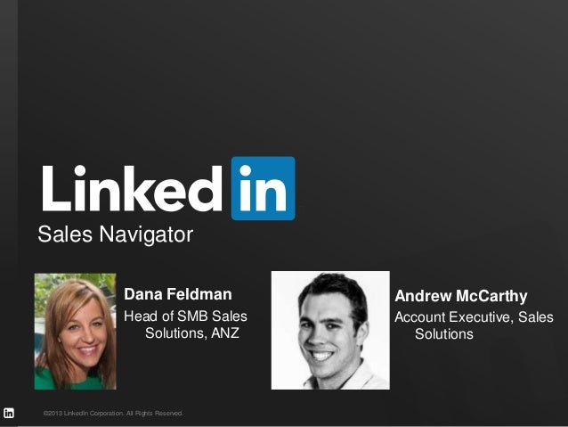 ©2013 LinkedIn Corporation. All Rights Reserved. Sales Navigator Dana Feldman Head of SMB Sales Solutions, ANZ Andrew McCa...