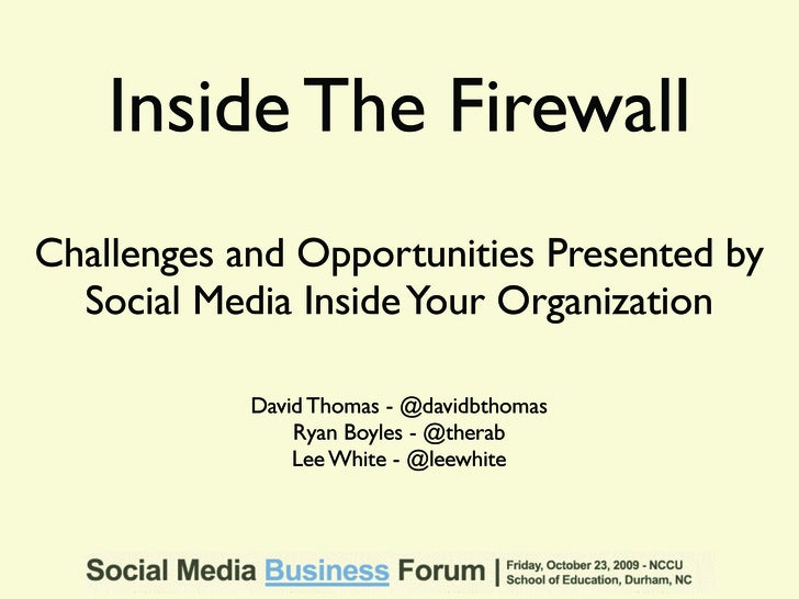 Inside The Firewall Challenges and Opportunities Presented by   Social Media Inside Your Organization              David T...