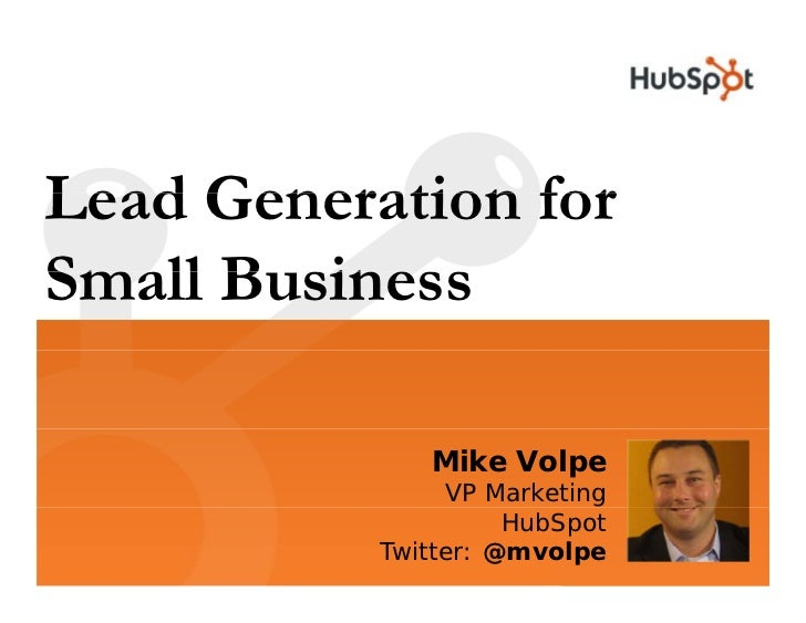 Lead Generation for Small Business Sm ll B siness                Mike Volpe                 VP Marketing                  ...