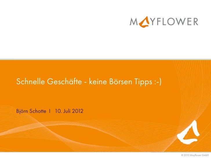 Schnelle Geschäfte - keine Börsen Tipps :-)Björn Schotte I 10. Juli 2012                                              © 20...