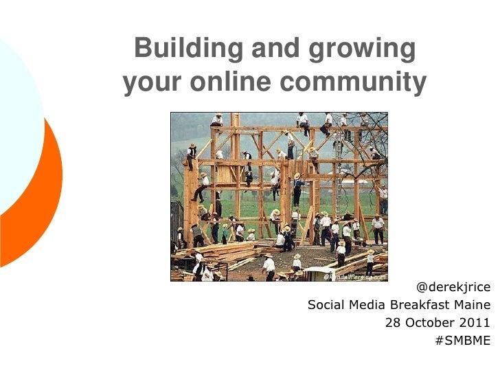 Building and growingyour online community                             @derekjrice            Social Media Breakfast Maine ...