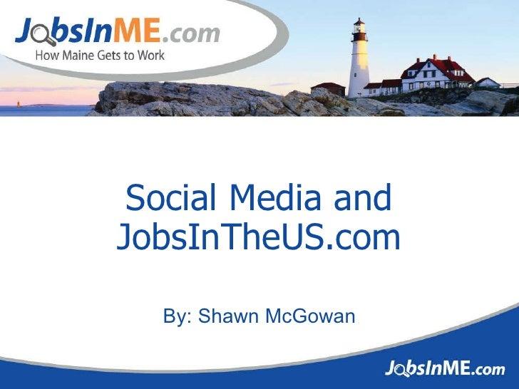 Social Media and JobsInTheUS.com By: Shawn McGowan