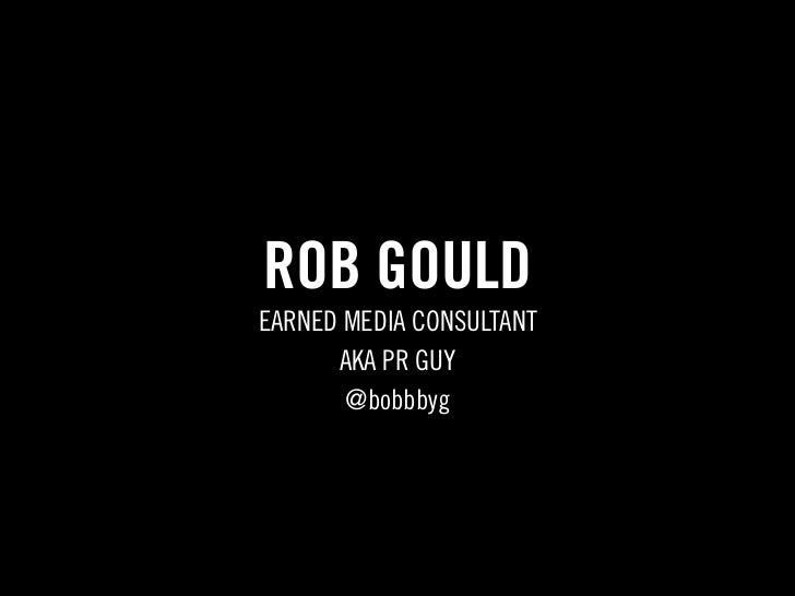 ROB GOULDEARNED MEDIA CONSULTANT      AKA PR GUY       @bobbbyg
