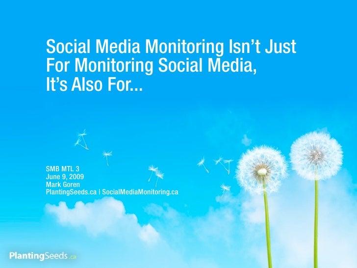 Social Media Monitoring Isn't Just For Monitoring Social Media, It's Also For...    SMB MTL 3 June 9, 2009 Mark Goren Plan...