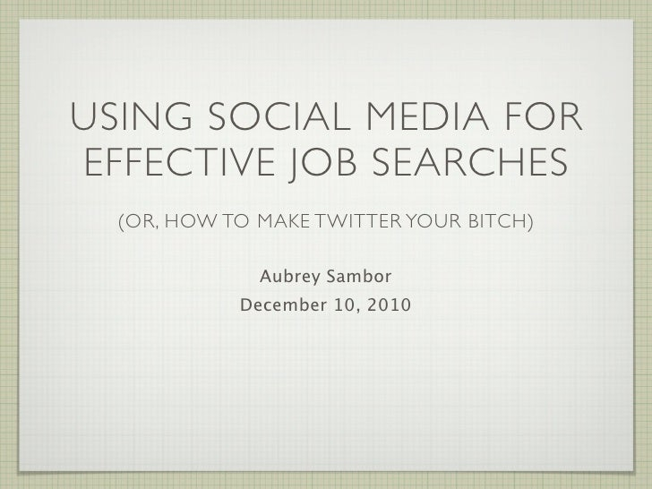 Using Social Media for Effective Job Searches (Or, How to Make Twitter Your Bitch)