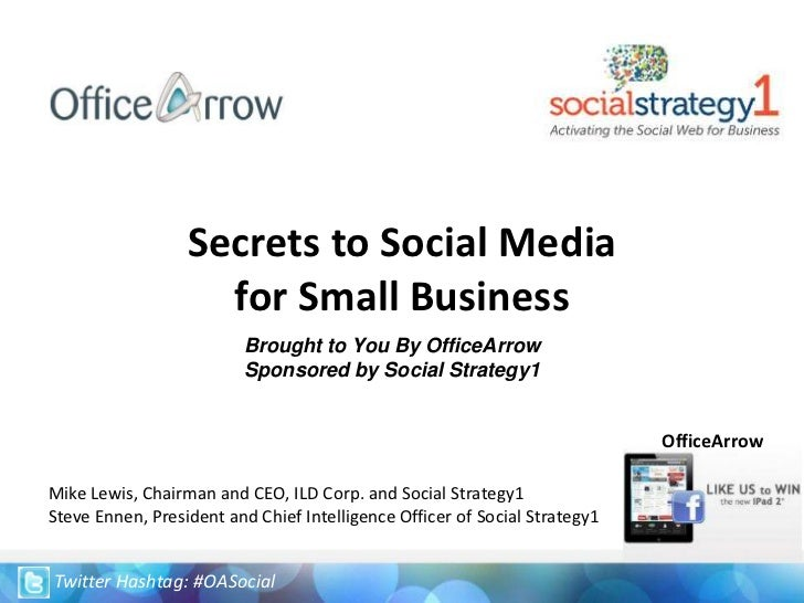 Secrets to Social Media for Small Business<br />Brought to You By OfficeArrow<br />Sponsored by Social Strategy1<br />Offi...