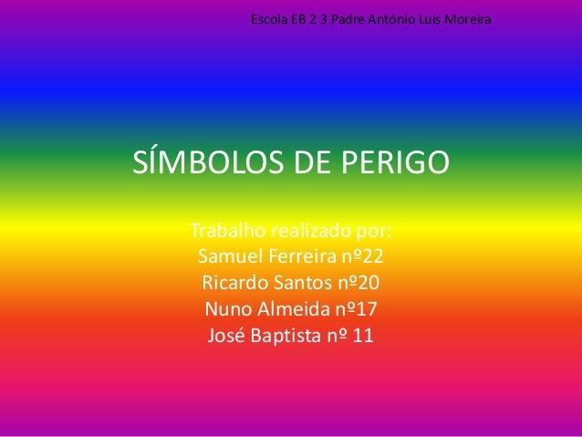 SÍMBOLOS DE PERIGO Trabalho realizado por: Samuel Ferreira nº22 Ricardo Santos nº20 Nuno Almeida nº17 José Baptista nº 11 ...