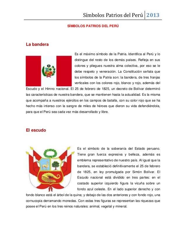 Símbolos Patrios del Perú 2013 SÍMBOLOS PATRIOS DEL PERÚ La bandera Es el máximo símbolo de la Patria. Identifica al Perú ...