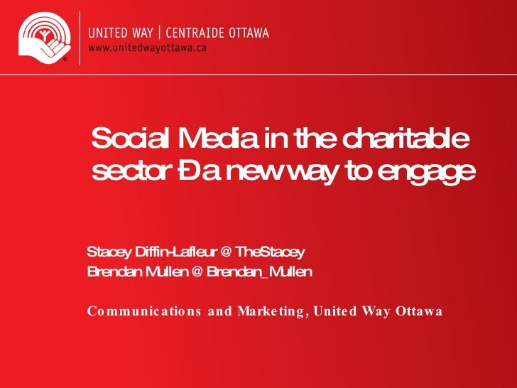 Social Media in the charitable sector – a new way to engage Stacey Diffin-Lafleur @TheStacey Brendan Mullen @Brendan_Mulle...