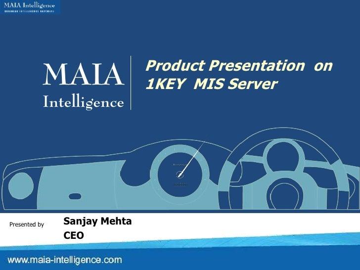 MAIA               Product Presentation on                               1KEY MIS Server            Intelligence     Prese...