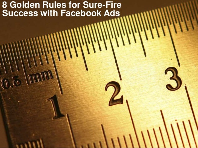 1 8 Golden Rules for Sure-Fire Success with Facebook Ads