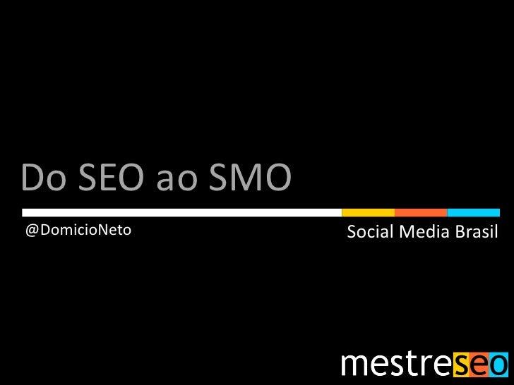 Do SEO ao SMO@DomicioNeto    Social Media Brasil