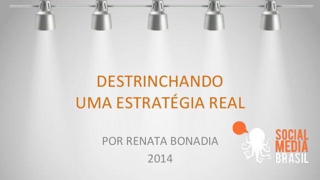 DESTRINCHANDO  UMA  ESTRATÉGIA  REAL  POR  RENATA  BONADIA  2014