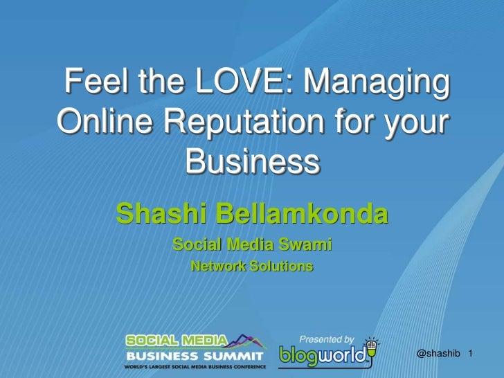 Feel the LOVE: Managing Online Reputation for your Business<br />Shashi Bellamkonda<br />Social Media Swami <br />Network...
