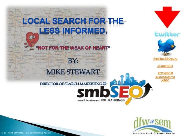 """Local Search for the Less Informed. <br />""""Not for the Weak of Heart""""<br />BY: <br />Mike Stewart<br />Director of Search ..."""