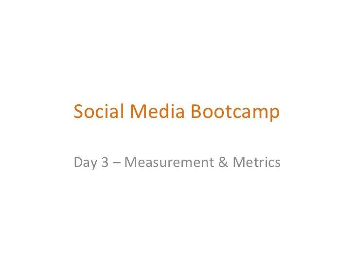 Social Media Bootcamp Day 3 – Measurement & Metrics