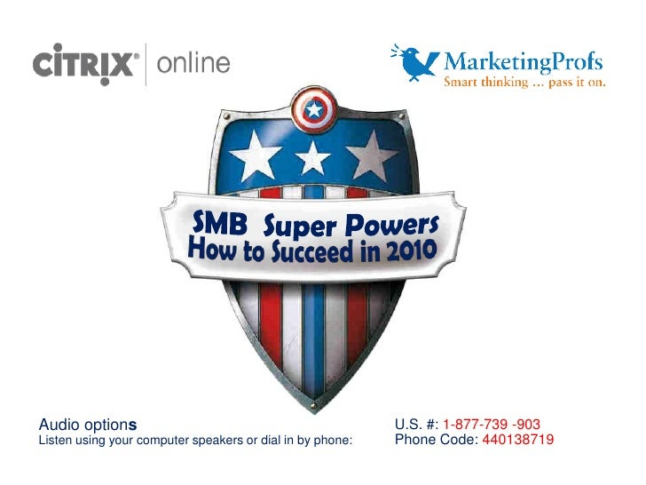 SMB  Super Powers <br /> How to Succeed in 2010 <br />U.S. #: 1-877-739 -903<br />Phone Code: 440138719<br />Audio option...