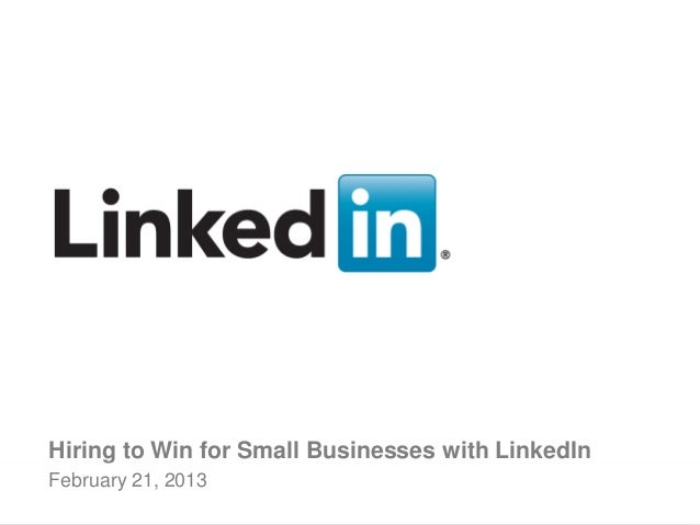 Hiring to Win for Small Businesses with LinkedInFebruary 21, 2013      Recruiting Solutions                             v ...