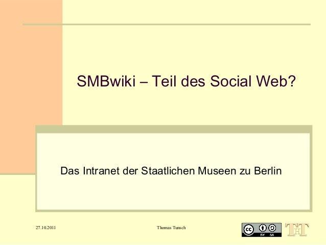 SMBwiki – Teil des SocialWeb?  Das Intranet der Staatlichen Museen zu Berlin  27.10.2011  Thomas Tunsch