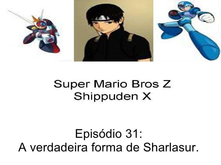 Episódio 31: A verdadeira forma de Sharlasur.