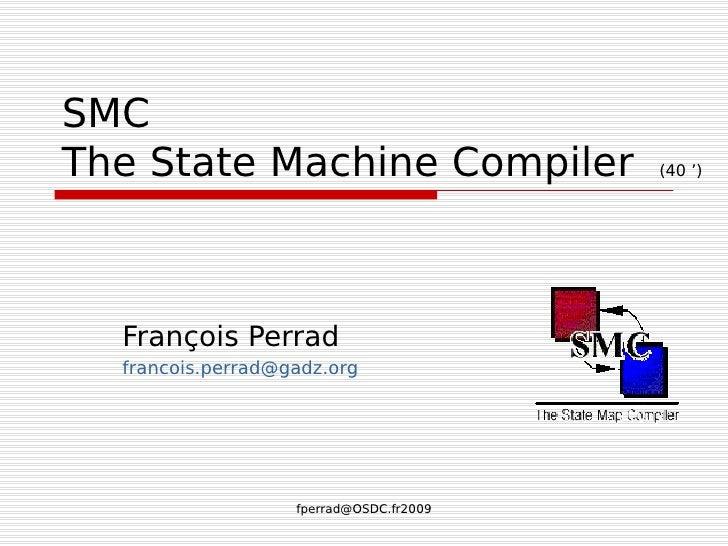 SMC The State Machine Compiler               (40 ')       François Perrad   francois.perrad@gadz.org                      ...