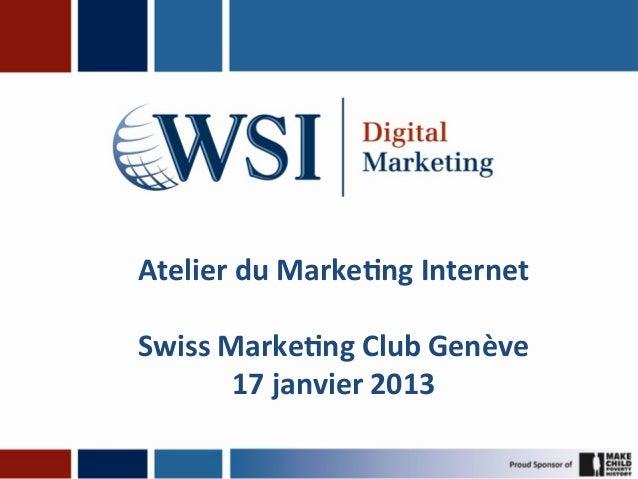 Atelier du Marke-ng Internet                      Swiss Marke-ng Club Genève           17 janvier 20...