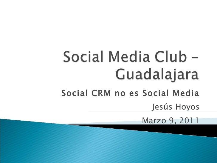 Social CRM no es Social Media Jesús Hoyos Marzo 9, 2011