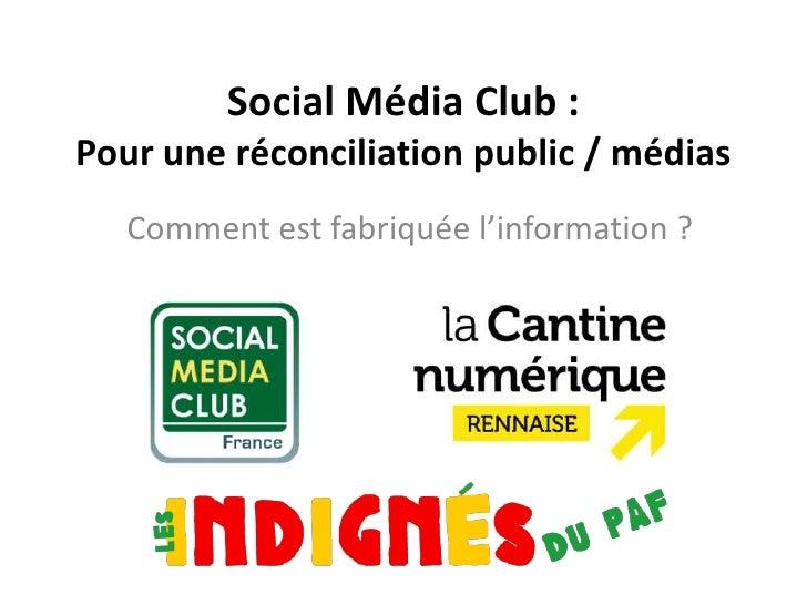 Social Média Club :Pour une réconciliation public / médias   Comment est fabriquée l'information ?