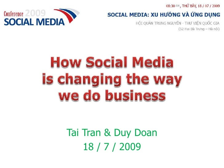 How Social Media is changing the way we do business<br />Tai Tran & Duy Doan<br />18 / 7 / 2009<br />