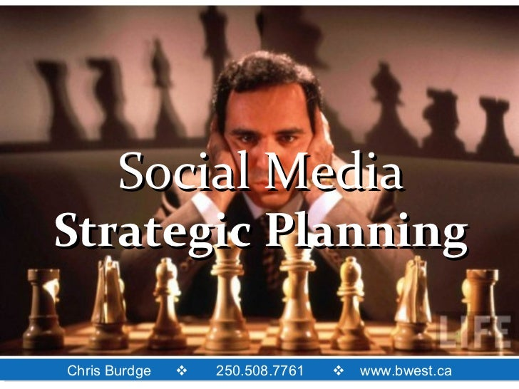 Social MediaStrategic PlanningChris BurdgeChris Burdge                     250.508.7761                    250.508.7761 ...