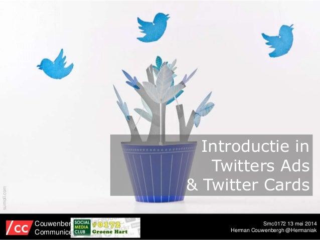 Smc0172 13 mei 2014 Herman Couwenbergh @Hermaniak Couwenbergh Communiceert Introductie in Twitters Ads & Twitter Cards