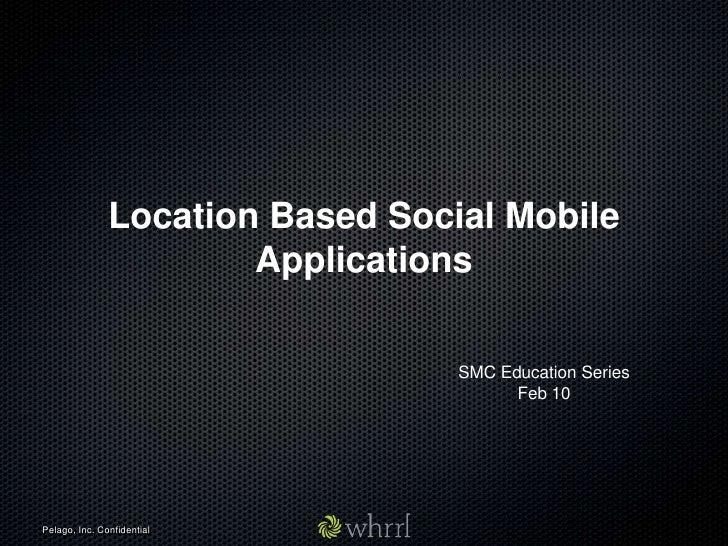 Location Based Social Mobile Applications<br />SMC Education Series<br />Feb 10<br />