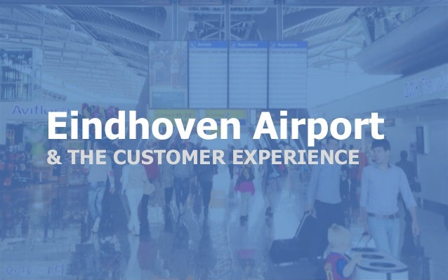 Eindhoven Airport Eindhoven Airport MARKETINGPLAN 2013 & THE CUSTOMER EXPERIENCE