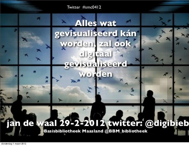 Twitter #smc0412                     Alles wat                gevisualiseerd kán                 •         Crowdsourcing i...
