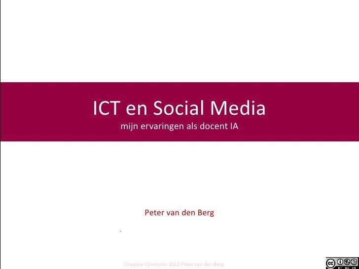 ICT en Social Media   mijn ervaringen als docent IA            Peter van den Berg    Creative Commons 2012 Peter van den B...