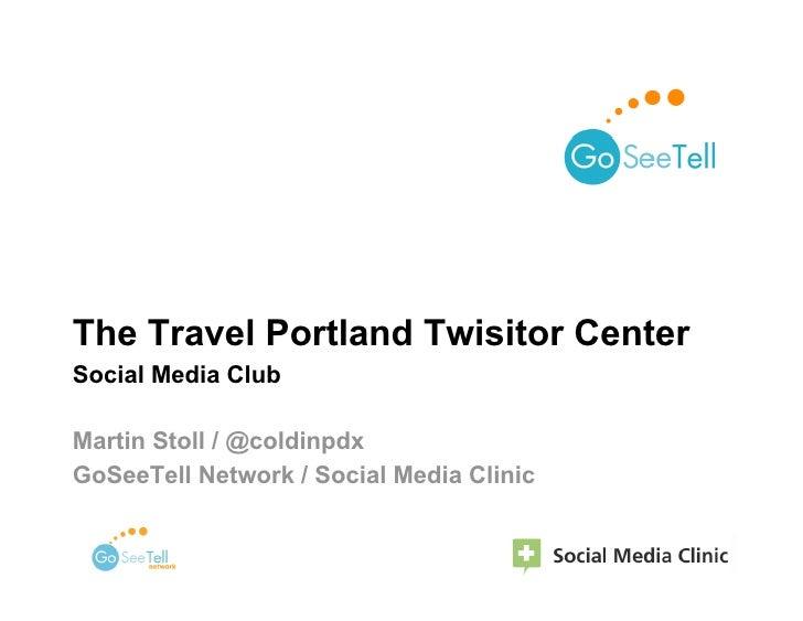 The Travel Portland Twisitor Center Social Media Club  Martin Stoll / @coldinpdx GoSeeTell Network / Social Media Clinic