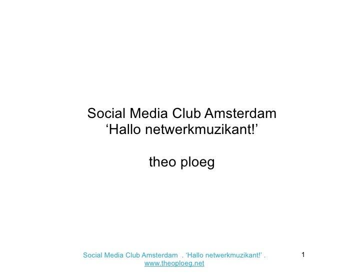 Social Media Club Amsterdam   'Hallo netwerkmuzikant!'                    theo ploegSocial Media Club Amsterdam . 'Hallo n...