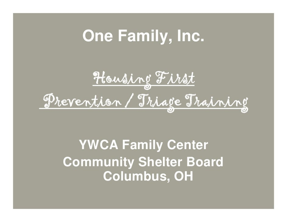 One Family, Inc.        Housing First Prevention / Triage Training      YWCA Family Center   Community Shelter Board      ...