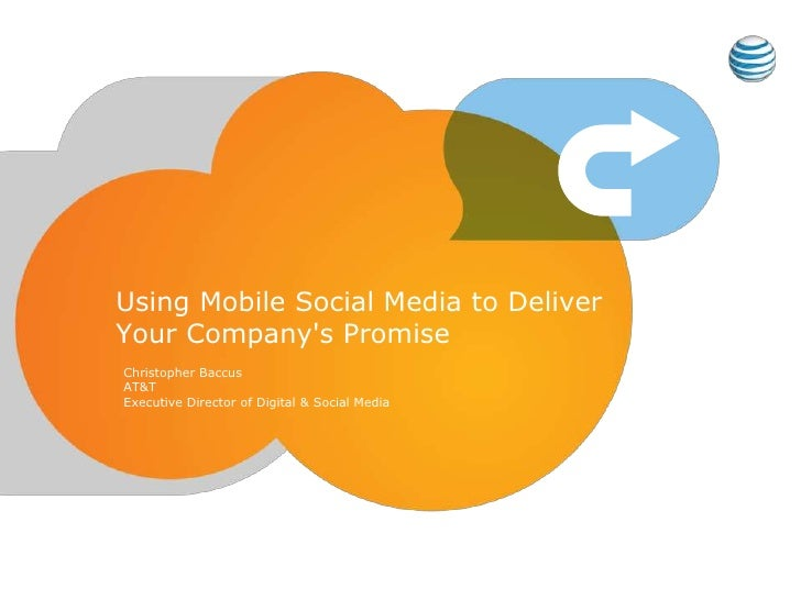 Using Mobile Social Media to DeliverYour Companys PromiseChristopher BaccusAT&TExecutive Director of Digital & Social Media