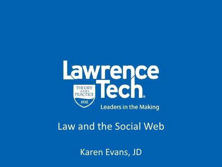 Law and the Social Web<br />Karen Evans, JD<br />