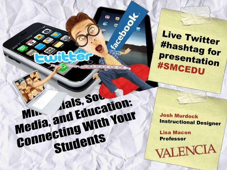 Millennials, Social Media, and Education: Connecting With Your Students<br />Live Twitter<br />#hashtag for presentation<b...