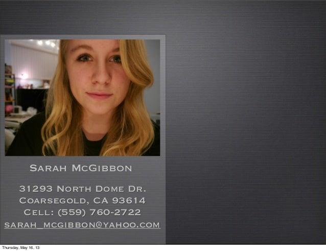 Sarah McGibbon31293 North Dome Dr.Coarsegold, CA 93614Cell: (559) 760-2722sarah_mcgibbon@yahoo.comThursday, May 16, 13