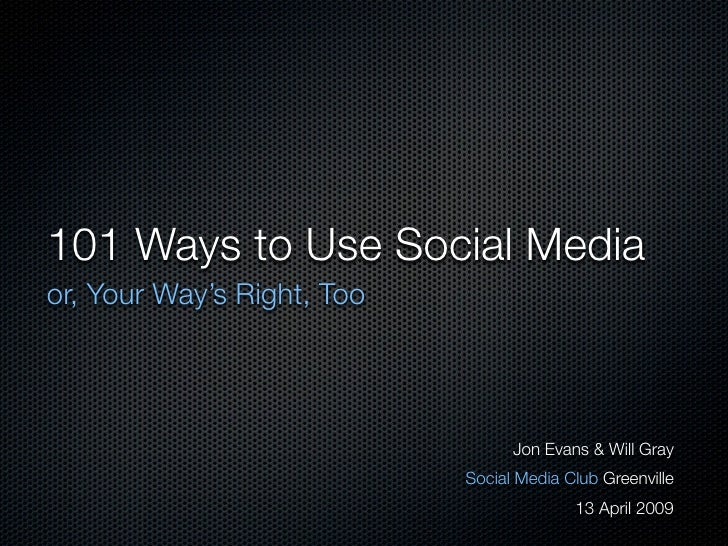 101 Ways to Use Social Media or, Your Way's Right, Too                                       Jon Evans & Will Gray        ...
