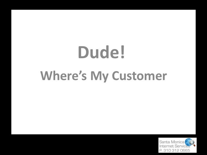 Dude!  Where's My Customer