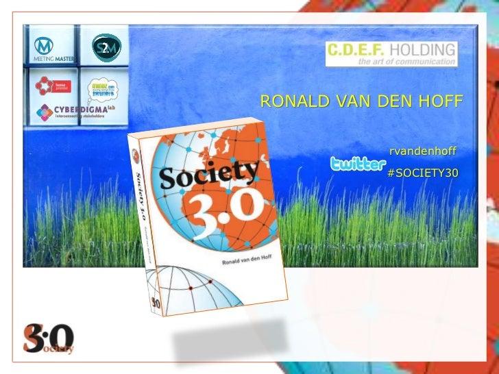 RONALD VAN DEN HOFF<br />rvandenhoff<br />#SOCIETY30<br />