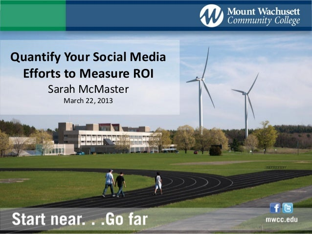 Quantify Your Social Media Efforts to Measure ROI      Sarah McMaster        March 22, 2013
